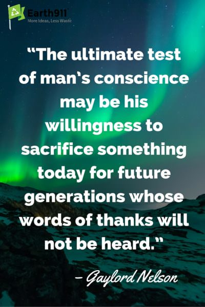WE have to learn to sacrifice simple things now so that our future generations have a wonderful world to live upon. What an inspiring quote.